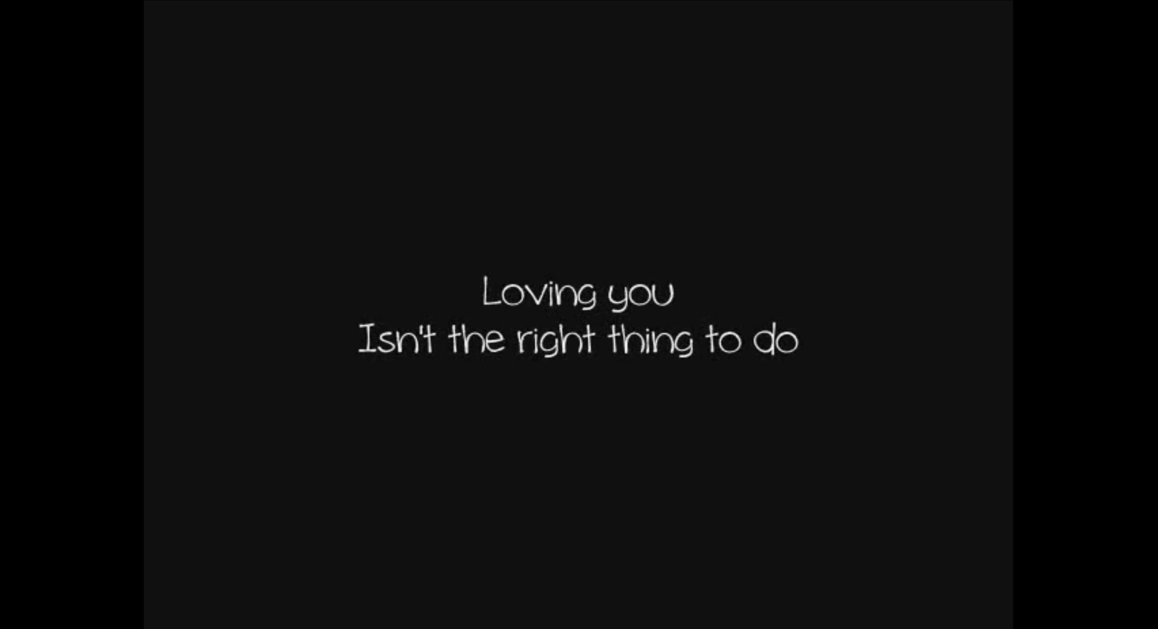 Loving you isn't the right thing to do